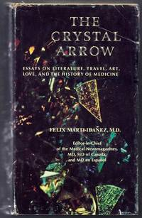 The Crystal Arrow.  Essays on Literature, Travel, Art, Love, and the History of Medicine
