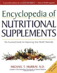 The Encyclopedia of Nutritional Supplements: The Essential Guide for Improving Your Health Naturally