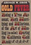 image of Gold Fever: Being a True Account, Both Horrifying And Hilarious, of the Art of Healing (so-called) During the California Gold Rush