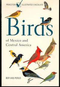 Birds of Mexico and Central America (Princeton Illustrated Checklists) by van Perlo, Ber - 2006-07-23
