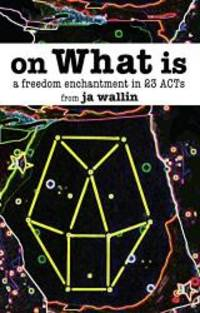 On What Is: A Freedom Enchantment in 23 Acts