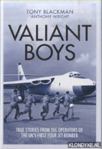 Valiant Boys. True Tales from the Operators of the UK's First Four-Jet Bomber