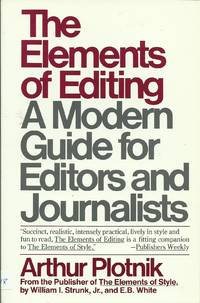 The Elements of Editing - A Modern Guide for Editors and Journalists by  Arthur Plotnik - Paperback - 1982 - from Elk Creek Heritage Books (SKU: 005718)