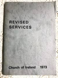 Revised Services: Church of Ireland 1973 by Church of Ireland - Paperback - 1973 - from Revue & Revalued Books  and Biblio.com