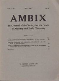 Ambix. The Journal of the Society for the History of Alchemy and Early Chemistry Vol. XVIII, No. 2. July, 1971