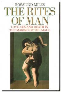 The Rites of Man  Love, Sex and Death in the Making of the Male