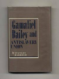 Gamaliel Bailey and Antislavery Union  - 1st Edition/1st Printing