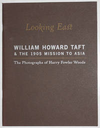 Looking East: William Howard Taft & the 1905 Mission to Asia: The Photographs of Harry Fowler Woods