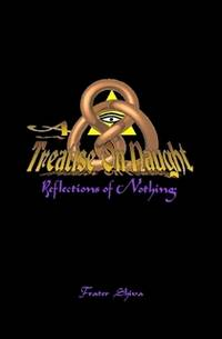A Treatise on Naught : Reflections of Nothing (Signed, Limited Edition)