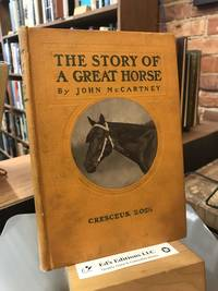 The Story of a Great Horse: Cresceus, 2:02 1/4