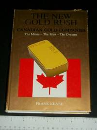 image of The New Gold Rush: Canadian Gold Companies, The Mines, The Men, The Dreams, Volume I