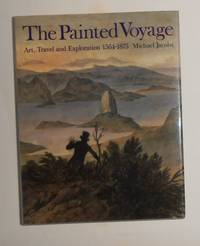 The Painted Voyage - Art, Travel and Exploration 1564-1875