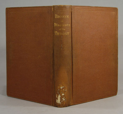 1878. BROWNE, Lennox. THE THROAT AND ITS DISEASES. Philadelphia: Henry C. Lea, 1878. 351 pp. 8vo., b...