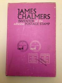 James Chalmers Inventor of The Adhesive Postage Stamp