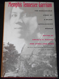 image of Memphis Tennessee Garrison: The Remarkable Story of a Black Appalachian Woman; Edited by Ancella R. Bickley and Lynda Ann ewen; Historical Afterword by Joe W. Trotter