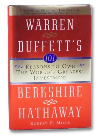 101 Reasons To Own The World S Greatest Investment Warren Buffett S Berkshire Hathaway By Miles Robert P Search For Rare Books Abaa