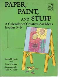 PAPER, PAINT, and STUFF: a Calendar of Creative Art Ideas Grades 3-6