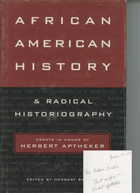 African American History and Radical Historiography: Essays in Honor of Herbert Aptheker by  ed.; Herbert Aptheker  Herbert - First printing - 1998 - from Caliban Books  and Biblio.com