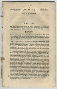 "[drop-title] Public buildings. March 17, 1826. Mr. Van Rensselaer, from the Select Committee, to which was referred, on the third of January last, the subject of ""Finishing and furnishing the public buildings,"" made the following report: ..."