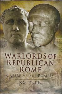 Warlords of Republican Rome: Caesar Versus Pompey