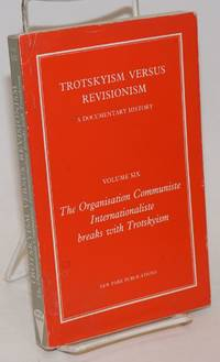 Trotskyism versus revisionism, a documentary history. Volume Six: The Organisation Communiste Internationaliste Breaks with Trotskyism