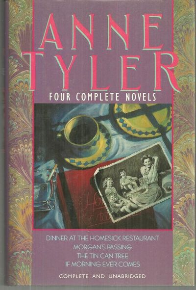 FOUR COMPLETE NOVELS Dinner At the Homesick Restaurant, Morgan's Passing, the Tin Can Tree, if Morning Ever Comes, Tyler, Anne