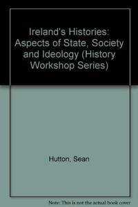 Ireland's Histories: Aspects of State, Society and Ideology (History Workshop S.)