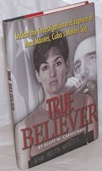 image of True believer, inside the investigation and capture of Ana Montes, Cuba's master spy