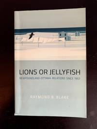 Lions or Jellyfish: Newfoundland-Ottawa Relations Since 1957