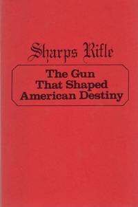 Sharps Rifle The Gun That Shaped American Destiny