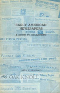 EARLY AMERICAN NEWSPAPERS, A GUIDE TO COLLECTING