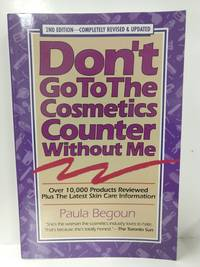 Don't Go to the Cosmetics Counter Without Me: An Eye Opening Guide to Brand Name Cosmetics