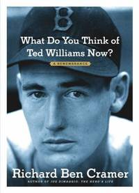 image of What Do You Think of Ted Williams Now? : A Remembrance