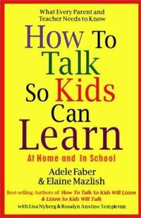 How to Talk So Kids Can Learn at Home and in School by Lisa Nyberg; Adele Faber; Elaine Mazlish - Hardcover - 1995 - from ThriftBooks (SKU: G0684813335I4N00)