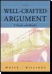 The Well-Crafted Argument : A Guide and Reader