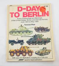D-Day to Berlin: Armor Camouflage and Markings of the United States, British and German Armies,...