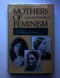 Mothers Of Feminism The Story Of Quaker Women In America
