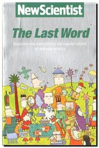 The Last Word   Questions and Answers from the Popular Column on Everyday  Science