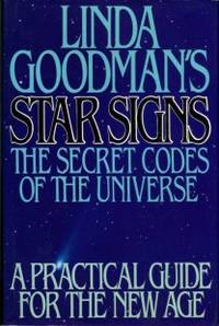 Linda Goodman's Star Signs: The Secret Codes Of The Universe: Forgotten Rainbows And Forgotten Melodies Of Ancient Wisdom