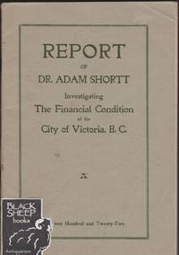 Report of Dr. Adam Shortt Investigating The Financial Condition of the City of Victoria, B.C.