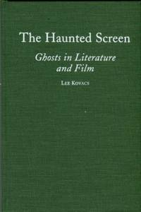 image of The Haunted Screen: Ghosts In Literature And Film