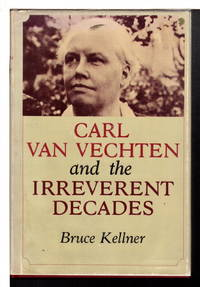 CARL VAN VECHTEN AND THE IRREVERANT DECADES.