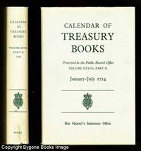 CALENDAR OF TREASURY BOOKS January - July 1714 Preserved in the Public Record Office Vol. XXVIII, Part II Treasury Minutes, Warrants, Etc. Appendix: Secret Service Accounts 1702 - 1714 with Index