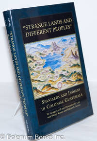 """image of Strange Lands and Different Peoples"""": Spaniards and Indians in Colonial Guatemala"""