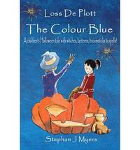 Loss De Plott & The Colour Blue:: A Childrens Halloween Tale with Witches, Lanterns, Broomsticks & Spells!...: 2 (The Book Of Dreams)