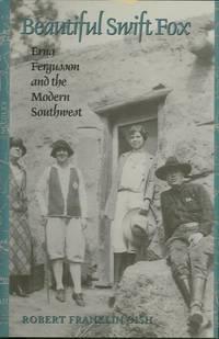 BEAUTIFUL SWIFT FOX; Erna Fergusson and the Modern Southwest