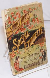 Short Hints on Social Etiquette: Compiled from the latest and best works on the subject by Aunt Matilda