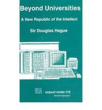 Beyond Universities: A New Republic of the Intellect (Hobart Papers)