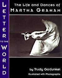Letter to the World : The Life and Dances of Martha Graham