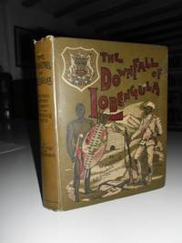 The Downfall of Lobengula: the course, history and effect of the Matabili War. With contributions by Major P W Forbes, Major Sir John C Willoughby, Mr H Rider Haggard, Mr F C Selous, and Mr P B S Wrey